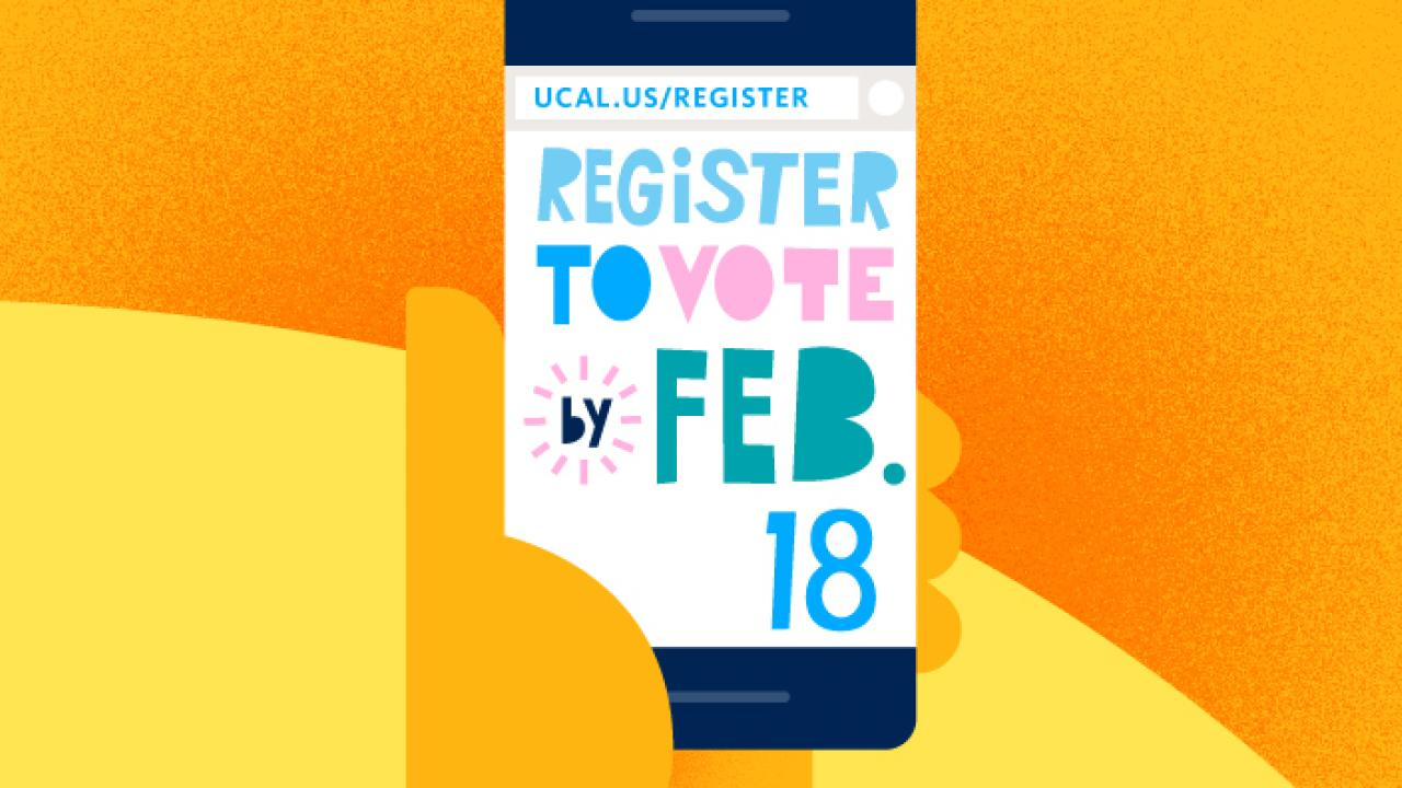 Register to vote by February 18, 2020